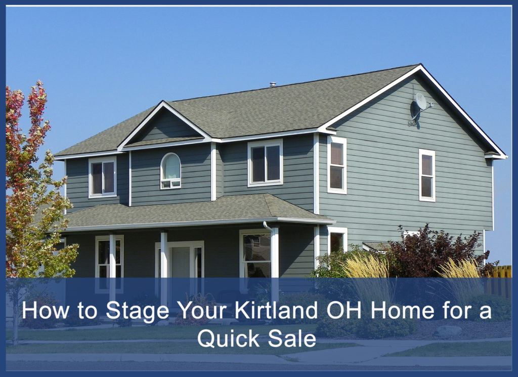 How To Stage Your Kirtland Oh Home For A Quick Sale
